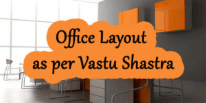 Office Layout as per Vastu Shastra